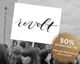 INSTANT DOWNLOAD | PRINTABLE | 50% Proceeds Donated | Revolt Sign, Protest Sign, Anti Trump Sign, Feminist Sign