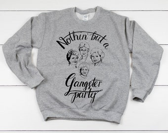nothin but a gangster party crew neck golden girls sweater adults sweater betty white the golden girls funny adult shirt christmas