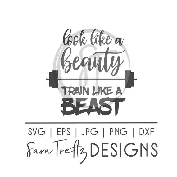 Look like a beauty, train like a beast SVG cut file, fitness svg, workout svg, weight lifting, women weightlifting, girls gym shirt design