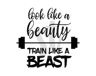 Look like a beauty, train like a beast SVG cut file, fitness svg, workout svg, weight lifting, women weightlifting, girls gym shirt design