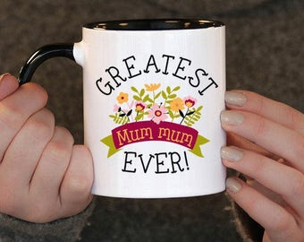 Greatest Mum Mum Ever,Mothers day,  Mum Mum Gift, Mum Mum Birthday, Mum Mum Mug, Mum Mum Gift Idea, , mug gift