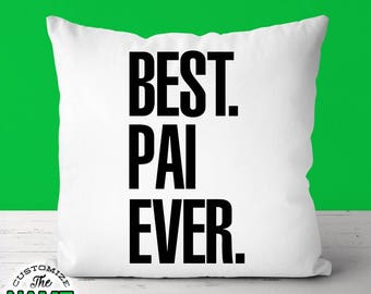 Best Pai Ever, Grandpa Gift, Pai Birthday, Grandfather Gift, Father's Day, Pai Pillow, Pai Gift Idea