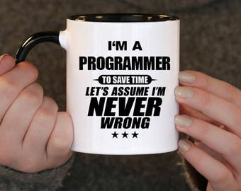 I'm a Programmer to Save Time Let's assume I'm Never Wrong, Programmer Gift, Programmer Birthday, Programmer Mug, Programmer , , mug