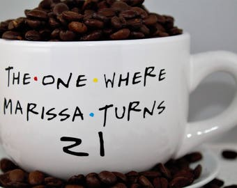 Birthday-Personalized Custom Friends TV Show Coffee Mug - 14 OZ CREAM- The One Where ____ Turns ____