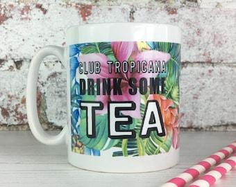 Club Tropicana Drink Some Tea Mug - Personalised Tropical Mug - Wham! Mug - Cool Mug