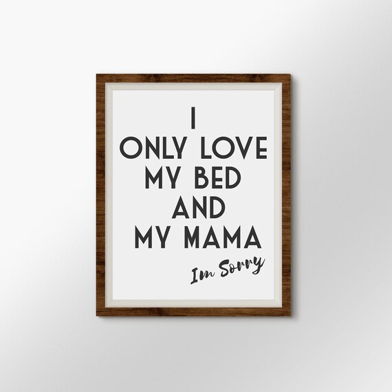I Only Love My Bed And My Mama 8x10 Drake Quote Drake Etsy