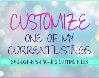 Customize of one of my listed Designs with Purchase of original Design,SVG File for Cricut, Silhouette etc.Guaranteed clean svg cut file