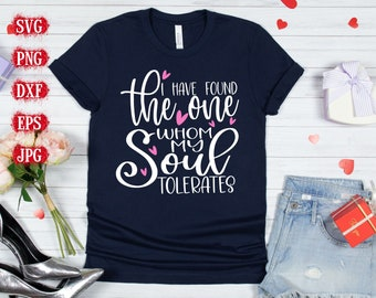 I Have Found the One Whom my Soul Tolerates Svg,Valentine's Svg, Valentine's Day Svg, Valentines Svg, Valentines Cut Files, Cricut Cut Files