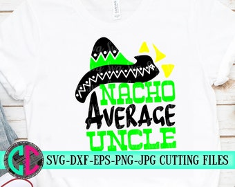 Nacho Average uncle SVG,Cinco de Mayo Cut File, Funny Taco Design,coach Life Shirt Saying, dad's Fiesta Quote,svg for cricut,Silhouette
