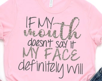 If my mouth doesn't say it my face will SVG,Southern SVG,Sassy SVG,Southern Saying Svg,Printable png,preppy svg,girlie svg,Cricut Svg