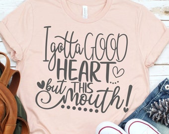 I Gotta Good Heart But This Mouth SVG,Southern SVG Files,Sassy SVG,Southern Saying Svg,Printable png,preppy svg,girlie svg,Cricut Svg