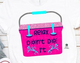Relax Don't Do It svg,cooler svg,Yeti Cooler svg,camping svg,beach svg,beach cooler svg,Summer Svg Designs, Summer Cut File, cricut svg