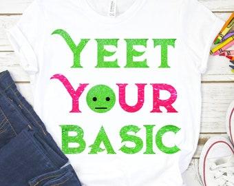 Yeet Your Basic SVG,Tshirt svg,Basic svg,Your Basic svg,Your basic Tshirt,Yeet svg,Crafty Cuttables,Cricut Design,Silhouette Design