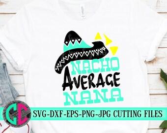 Nacho Average nana SVG,Cinco de Mayo Cut File, Funny Taco Design, nana Life Shirt Saying, Women's Fiesta Quote dxf eps png Silhouette Cricut