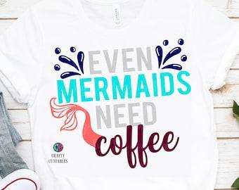 even mermaids need coffee svg,little mermaid svg,mermaid svg cricut,svg mermaid,mermaid needs coffee,mermaid tail svg,svg file for cricut