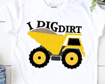 I Dig Dirt,Construction Equipment SVG,Construction trucks,Tonka truck svg,construction,dump truck,cut files, cricut svg, svg for mobile