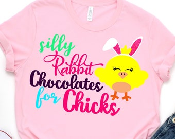 Silly Rabbit Chocolates For Chicks Svg,Girls Easter Svg,Easter Chick Svg,Chocolate Svg,Chicks Svg,Kids Easter Svg,Easter shirt,Chick svg