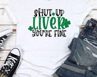 St.Patrick's Day svg, shut up liver you're fine svg, beer svg, Irish svg, St Patty day svg, shamrock svg, St Patricks Day Cut File, cricut