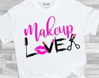 make up lover svg,love makeup svg,makeup shirt svg,makeup artist,lipstick svg,mascara svg,makeup svg,svg for Cricut,Silhouette Design