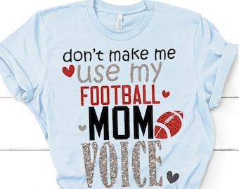 Don't Make Me Use My Mom Voice Football svg,Football Sayings,Football decal,Football Quote,Sports Svg Designs, Sports Cut File, cricut svg