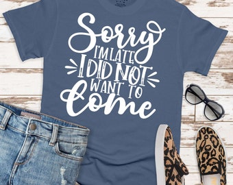 Sorry I'm Late I Didn't Want to Come Svg, Funny Svg, Sarcastic Svg, Thanksgiving Svg Designs,Thanksgiving Cut Files, svg for cricut