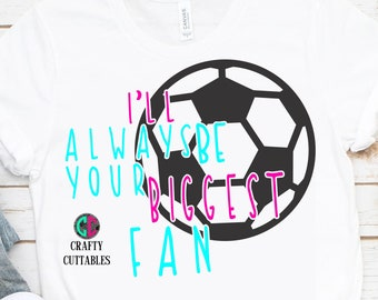 Your biggest fan svg,Soccer mom svg,Soccer biggest fan svg,Soccer svg,soccer dxf file,Soccer shirt design,Cricut cut file,Cameo svg file