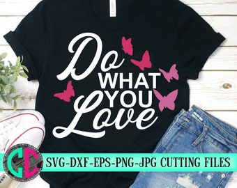 do what you love svg,love svg,saying svg,svg butterfly,what you love svg,svg for cricut,create svg,beautiful svg,Silhouette clipart