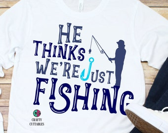 He thinks we're just fishing svg,just fishing svg,fathers day svg,fathers day,fathers day gift,fathers shirt,fishing svg,dad svg,fishing
