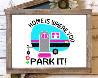 Home is Where you park it svg,Camper svg, Camping svg, Home svg, Home is Where svg, Summer Svg Designs, Summer Cut File, cricut svg