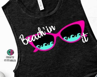 Beachin It svg,Summertime svg,summer svg,girl svg,preppy svg,sunglasses svg,Summer Svg Designs, Summer Cut File, cricut svg