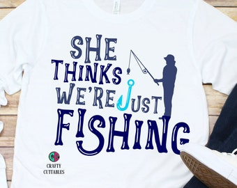 Fathers Day Svg, She thinks we're just fishing svg,just fishing svg,fathers day svg,fathers day,Fathers Day Svg Design, Fathers Day Cut File