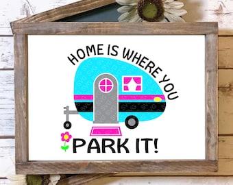 Home is Where you park it svg,Camper svg, Camping svg, Home svg, Home is Where svg, Summer Svg Designs, Summer Cut File, cricut svg