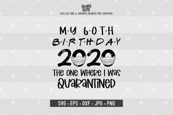 My 60th Birthday 2020 The One Where I Was Quarantined Svg Etsy