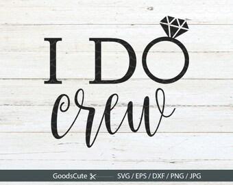 I Do Crew SVG Bride SVG, Wifey svg, Wedding SVG, Bridesmaids svg Clipart Vector for Silhouette Cricut Cutting Machine Design Download Print