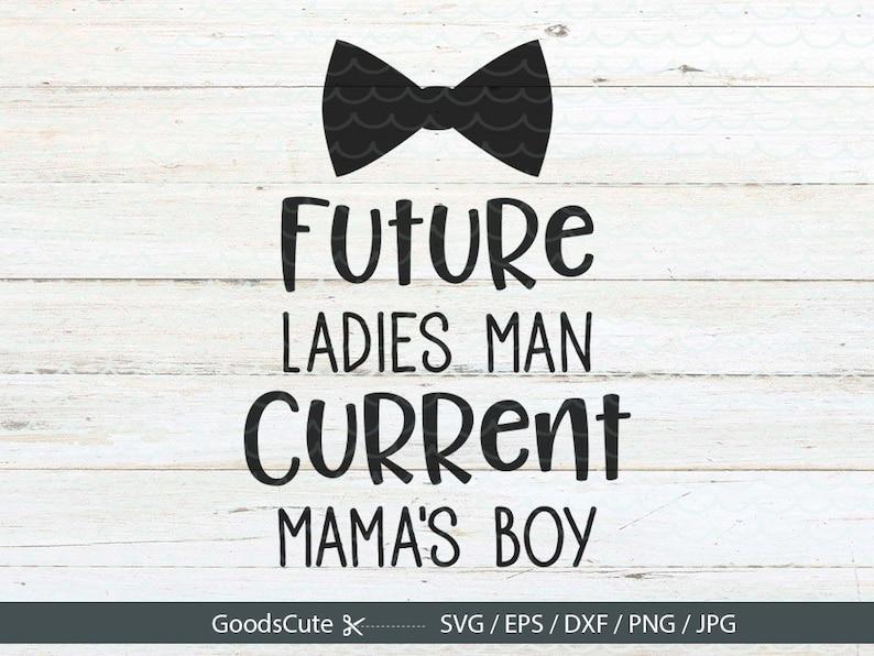 Future Ladies Man Current Mama's Boy SVG Baby Onesie Cute ...