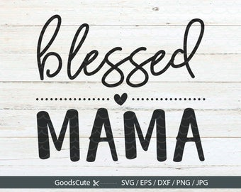 Blessed Mama SVG Mom life SVG Mom SVG Clipart Vector for Silhouette Cricut Cutting Machine Design Download Print
