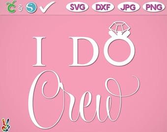 I Do Crew SVG, Bride SVG, Wedding SVG, Bridesmaids svg, Cuttable, Cricut svg, dxf, png, pdf