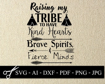 Raising my tribe SVG, Kind Heart fierce mind brave spirit, Rasing my tribe cricut design, mothers day project, digital cut out file