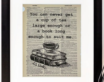You can never get a cup of tea large enough or a book long enough to suit me - C.S. Lewis Quote - Tea and Book Dictionary Art