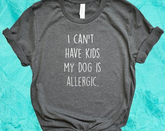 2180de02d24 I Can t Have Kids My Dog Is Allergic