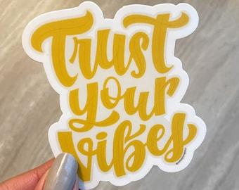 Trust Your Vibes | Vinyl Sticker | Laptop Sticker | Water Bottle Sticker | Inspirational Sticker | Motivational Sticker | Planner Sticker
