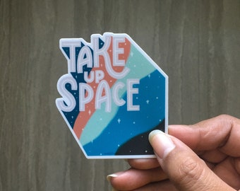 Take Up Space | Vinyl Sticker | Laptop Sticker | Water Bottle Sticker, Inspirational Sticker | Motivational Sticker | Planner Sticker