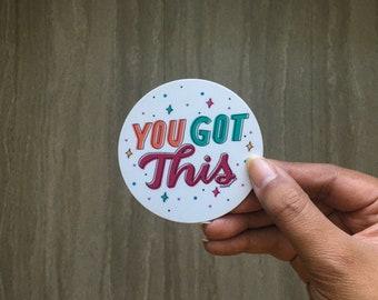 You Got This | Vinyl Sticker | Laptop Sticker | Water Bottle Sticker, Inspirational Sticker | Motivational Sticker | Planner Sticker