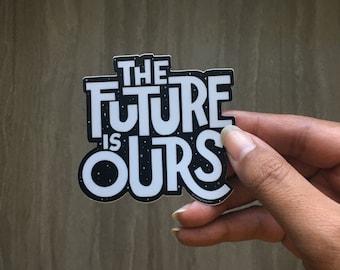 The Future is Ours | Vinyl Sticker | Laptop Sticker | Water Bottle Sticker, Inspirational Sticker | Motivational Sticker | Planner Sticker