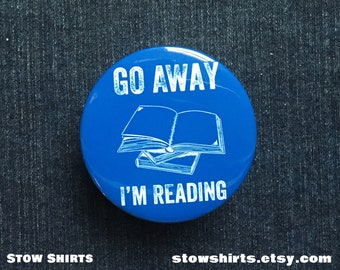 Funny introvert badge, Go Away I'm Reading, funny reader's button, go away I'm reading badge, reader's gift button