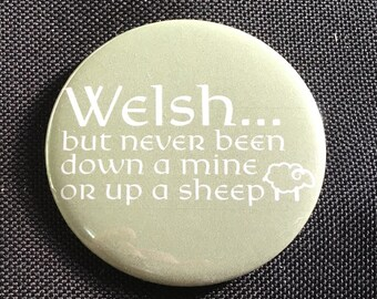 Welsh... but never been down a mine or up a sheep - 58mm pin button badge
