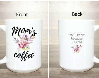 Mom's Coffee - Mom's Coffee Mug - Mom Humor - Funny Coffee Mug - Gift For Mom - Cold Coffee - Mom Mug - Coffee Humor - Toddler Mom - New Mom