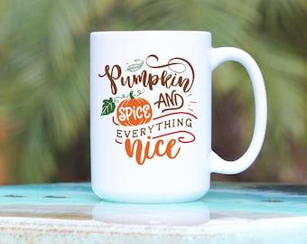 Pumpkin Spice Mug - Pumpkin Spice And Everything Nice Mug - Pumpkin Spice Everything - Pumpkin Spice Season - Pumpkin Spice Lover Gift