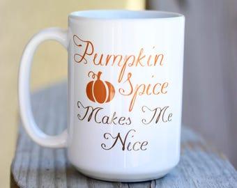 Pumpkin Spice Mug - Pumpkin Spice Makes Me Nice Mug - Pumpkin Spice Coffee Mug - Pumpkin Spice Season - Pumpkin Spice Lover Gift - Gift Mug