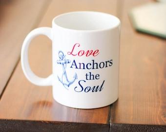 Love Anchors The Soul Mug - Love Coffee Mug - Quote Coffee Mug - Motivational Coffee Mug - Gift For Her -  Personalized Mug - Bible VerseMug